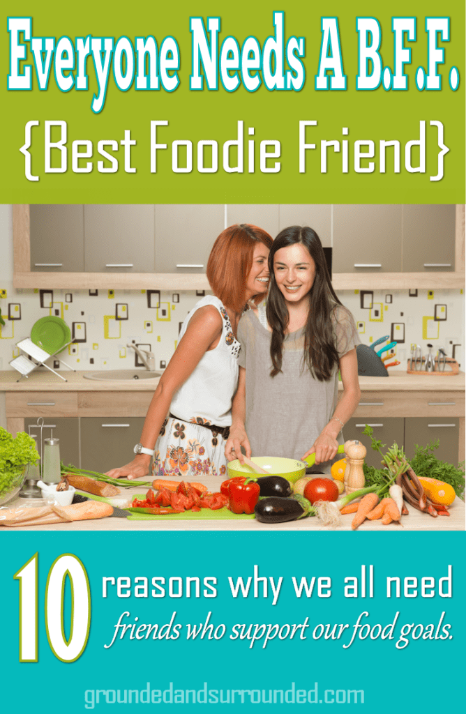 We all need friends who support our food goals. A Best Foodie Friend offers accountability and encouragement; they make our life better one bite at a time. Rarely does a week pass where my BFF and I aren't exchanging whole foods, sharing healthy recipes, or discussing our clean eating food future. http://www.groundedandsurrounded.com/bffbestfoodiefriend/