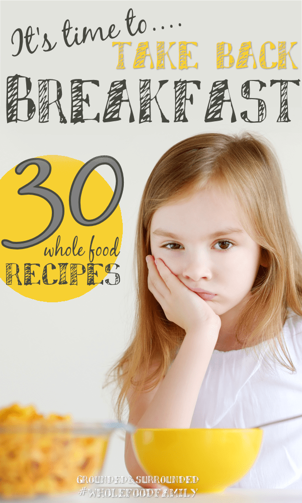 It's time for us to take back breakfast with some new healthy and quick recipes! This article is paced with simple tips + 30 Whole Food Breakfast Ideas to help you do just that! Your kids will thank you! Let's make gluten free and clean eating fun again! Plus brunch and on the go ideas too.