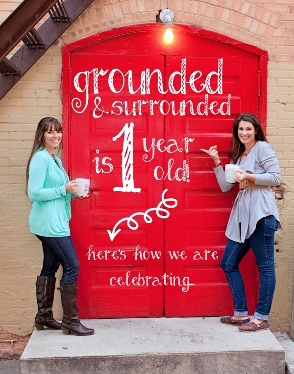 "Grounded & Surrounded is 1 Year Old! We are so excited to celebrate our one-year ""bloggiversary"" with you. This past year has been full of lessons learned, friendships developed, and dreams established."